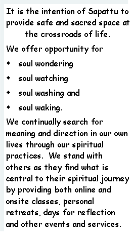 Text Box: It is the intention of Sapattu to provide safe and sacred space at the crossroads of life.  